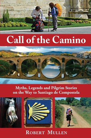 Call of the Camino, Myth and Meaning on the Road to Compostela